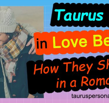 Taurus Men in Love Behavior - How They Show Love in a Romance?