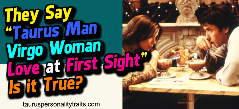 "They Say ""Taurus Man Virgo Woman Love at First Sight"" - Is it True?"