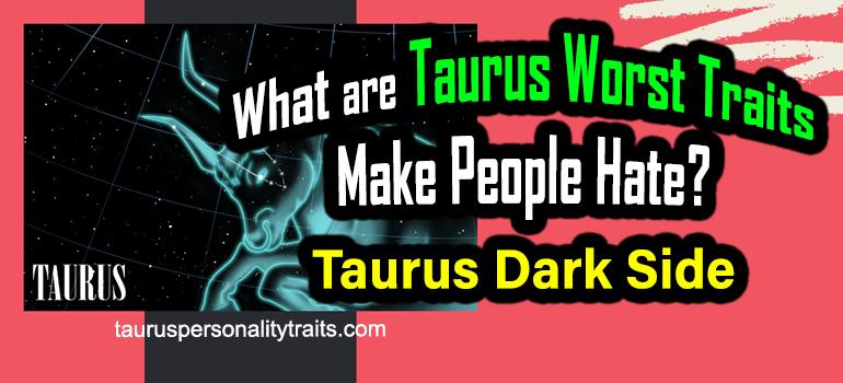 What are Taurus Worst Traits Make People Hate? - Taurus Dark Side