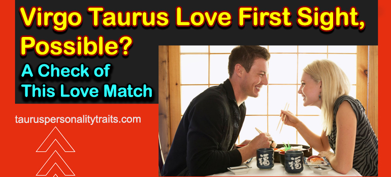 Virgo Taurus Love First Sight, Possible? - A Check of This Love Match