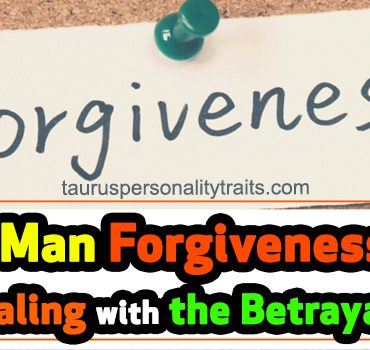 Taurus Man Forgiveness When Dealing with the Betrayal in Love