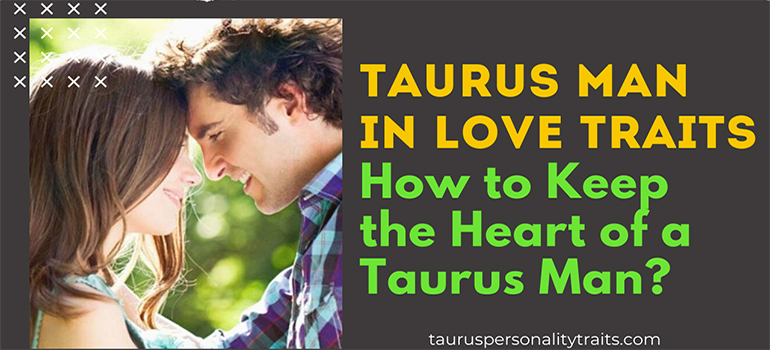 Taurus Man in Love Traits - How to Keep the Heart of a Taurus Man?