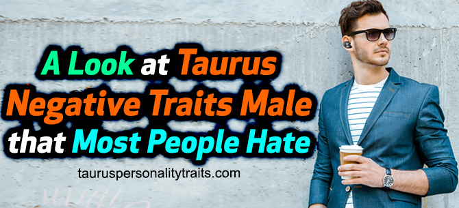 Taurus Male Bad Traits