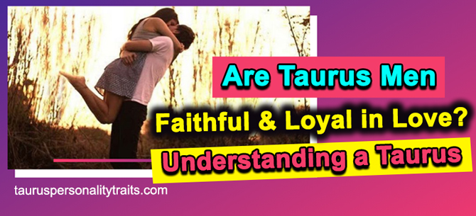 Are Taurus Men Loyal?