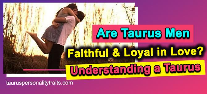 Are Taurus Men Loyal?
