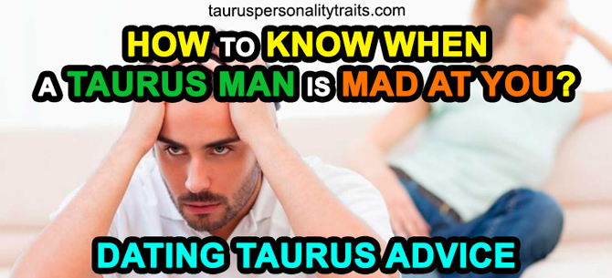 Signs Taurus Man is Mad