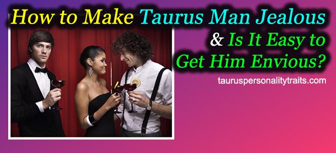 What Makes Taurus Man Get Jealous?