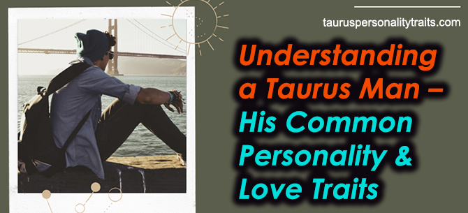 How to Understand a Taurus Man?