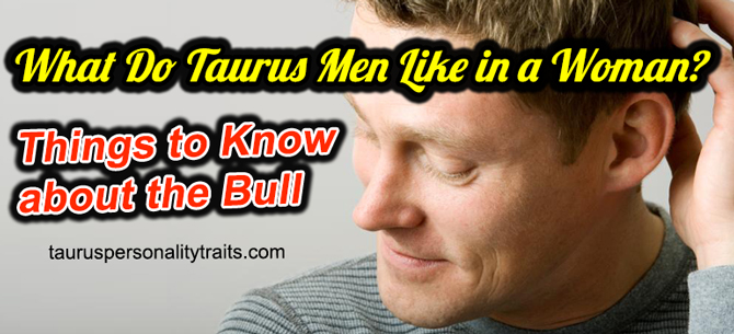 What Do Taurus Men Want?