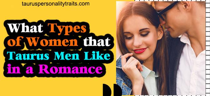 Types of Women Taurus Men Like